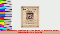 PDF  The Everlasting Stream A True Story of Rabbits Guns Friendship and Family Free Books