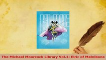 PDF  The Michael Moorcock Library Vol1 Elric of Melnibone Free Books