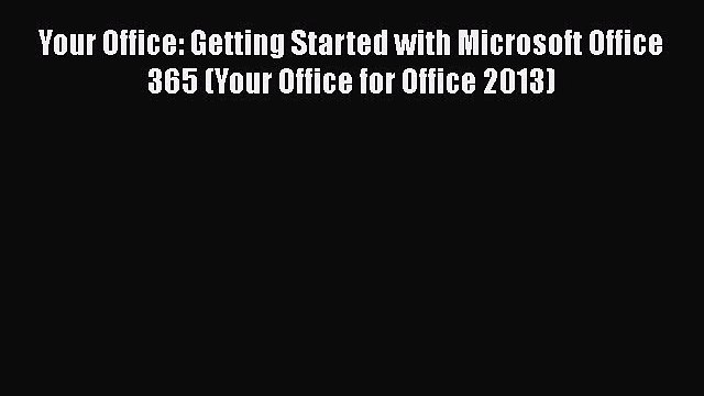 [Read book] Your Office: Getting Started with Microsoft Office 365 (Your Office for Office