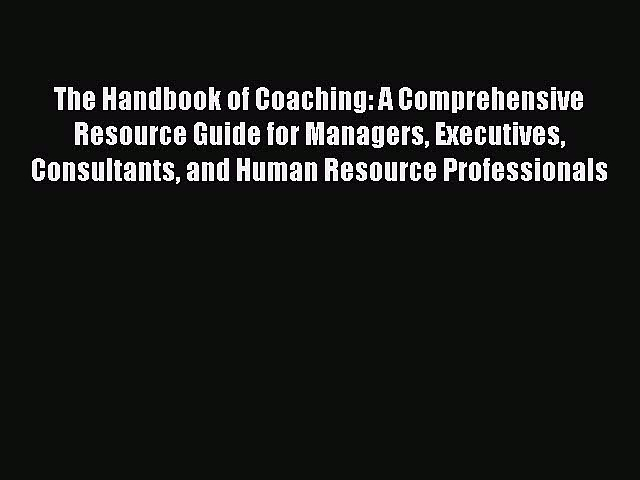 [Read book] The Handbook of Coaching: A Comprehensive Resource Guide for Managers Executives