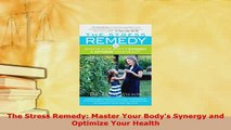 PDF  The Stress Remedy Master Your Bodys Synergy and Optimize Your Health Ebook