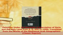 Read  Palestine Under the Moslems A Description of Syria and the Holy Land from A D 650 to PDF Online