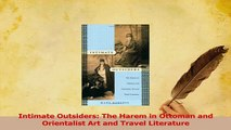Read  Intimate Outsiders The Harem in Ottoman and Orientalist Art and Travel Literature Ebook Free