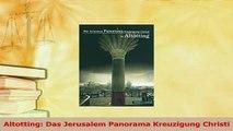 Download  Altotting Das Jerusalem Panorama Kreuzigung Christi PDF Online