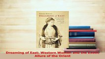 Download  Dreaming of East Western Women and the Exotic Allure of the Orient PDF Free