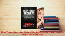 Download  Skip Trace Secrets Dirty little tricks skip tracers use Learn Skip Tracing  Read Online