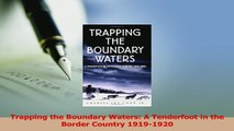 Read  Trapping the Boundary Waters A Tenderfoot in the Border Country 19191920 Ebook Free