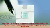 Download  Looking for Poetry Poems by Carlos Drummond de Andrade and Rafael Alberti and Songs from  EBook