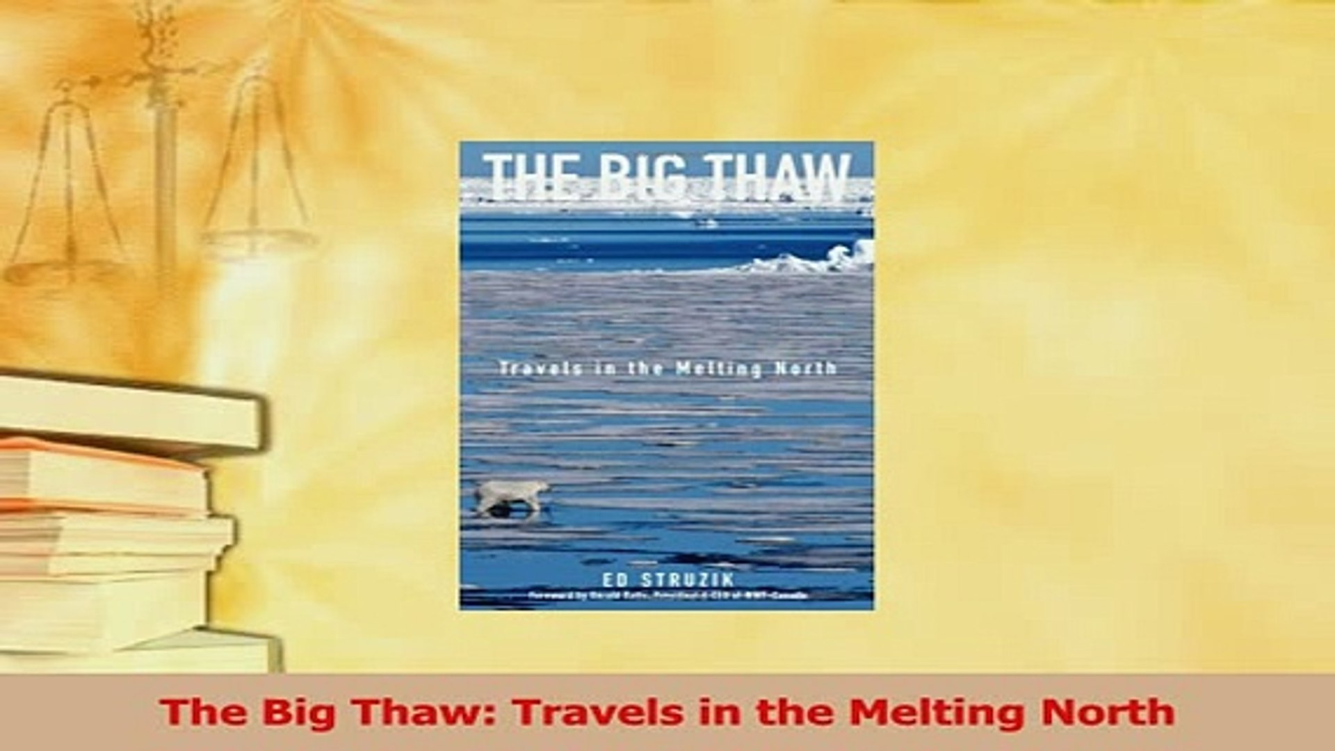 Travels in the Melting North The Big Thaw