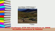 Read  Arctic Challenge KTM 990 Adventure vs BMW R1200GS Adventure  F800GS PDF Online