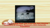 PDF  After the Last Dog Died The TrueLife HairRaising Adventure of Douglas Mawsons 1912 Read Full Ebook