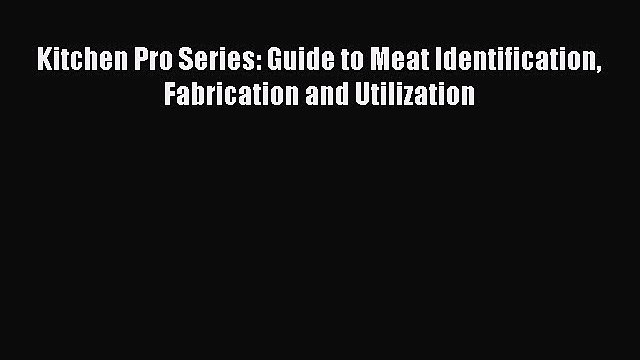 [DONWLOAD] Kitchen Pro Series: Guide to Meat Identification Fabrication and Utilization Free