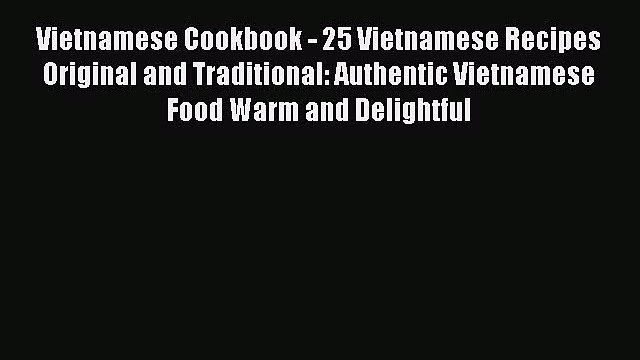 [DONWLOAD] Vietnamese Cookbook - 25 Vietnamese Recipes Original and Traditional: Authentic