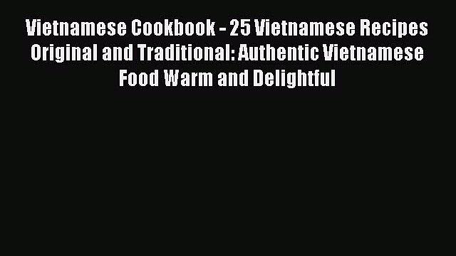 [DONWLOAD] Vietnamese Cookbook - 25 Vietnamese Recipes Original and Traditional: Authentic