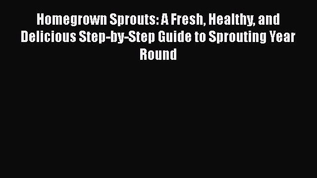 [DONWLOAD] Homegrown Sprouts: A Fresh Healthy and Delicious Step-by-Step Guide to Sprouting