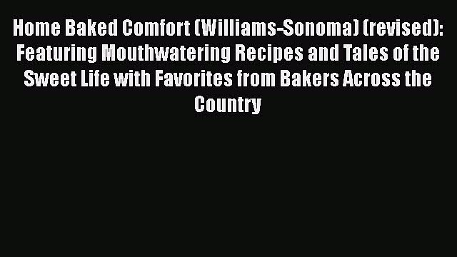 [DONWLOAD] Home Baked Comfort (Williams-Sonoma) (revised): Featuring Mouthwatering Recipes