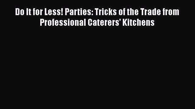 [DONWLOAD] Do It for Less! Parties: Tricks of the Trade from Professional Caterers' Kitchens