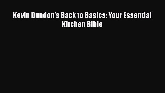 [DONWLOAD] Kevin Dundon's Back to Basics: Your Essential Kitchen Bible  Full EBook