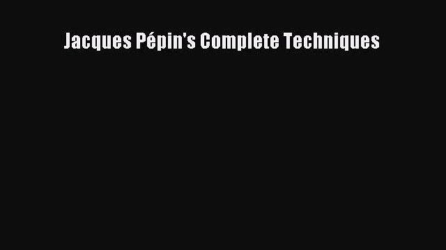 [PDF] Jacques Pépin's Complete Techniques Free PDF