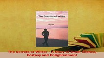 PDF  The Secrets of Wilder  A Story of Inner Silence Ecstasy and Enlightenment Read Full Ebook