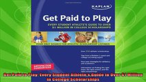 new book  Get Paid to Play Every Student Athletes Guide to Over 1 Million in College Scholarships