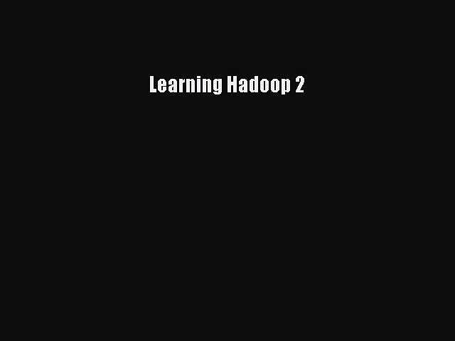 [PDF] Learning Hadoop 2 [Download] Full Ebook