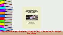 Download  Automobile Accidents What to Do if Injured in South Carolina Free Books