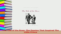 Read  The Tale of the Rose The Passion That Inspired The Little Prince Ebook Free