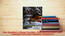 Read  Sea Kayakers Deep Trouble True Stories and Their Lessons from Sea Kayaker Magazine PDF Online