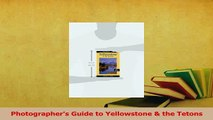 Read  Photographers Guide to Yellowstone  the Tetons Ebook Free
