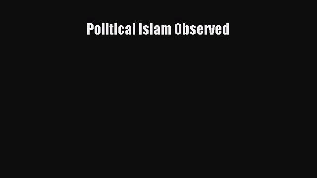 Read Political Islam Observed PDF Free