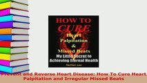 PDF  Prevent and Reverse Heart Disease How To Cure Heart Palpitation and Irregular Missed  Read Online