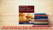 PDF  Amazing Breads And Butter Spreads Dinner Bread Recipes Roll Recipes Butter Spread Recipes Read Online
