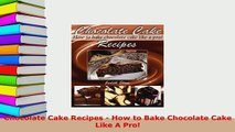 PDF  Chocolate Cake Recipes  How to Bake Chocolate Cake Like A Pro PDF Online