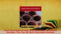 PDF  Dark Chocolate Greats Delicious Dark Chocolate Recipes The Top 48 Dark Chocolate Recipes Read Online