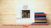 Download  Central Nigeria Unmasked Arts of the Benue River Valley Read Full Ebook