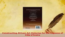 PDF  Constructing African Art Histories for the Lagoons of Côte dIvoire Download Online
