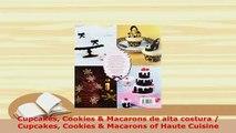 PDF  Cupcakes Cookies  Macarons de alta costura  Cupcakes Cookies  Macarons of Haute Cuisine Download Full Ebook