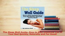 Download  The Sleep Well Guide How to Kick Insomnia Out of Your Bed Quickly Naturally and For Good Free Books