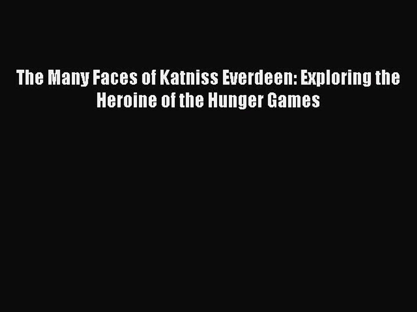 Download The Many Faces of Katniss Everdeen: Exploring the Heroine of the Hunger Games Ebook
