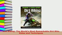 Download  Dirt Biking The Worlds Most Remarkable Dirt Bike Rides and Techniques  Read Online