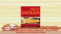 PDF  Top 50 Indian Dessert Recipes  Authentic Indian Cookbook Prepared in 15 Minutes or Less Read Full Ebook