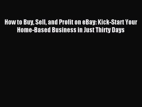Read How To Buy Sell And Profit On Ebay Kick Start Your Home Based Business In Just Thirty Video Dailymotion