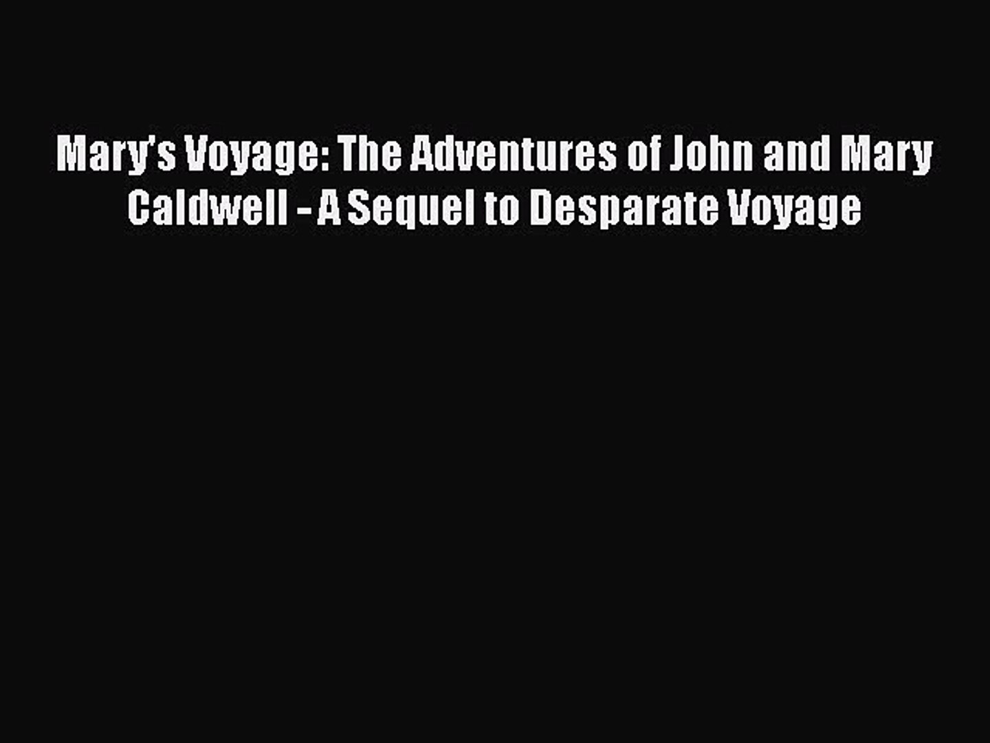 PDF Mary's Voyage: The Adventures of John and Mary Caldwell - A Sequel to Desparate Voyage