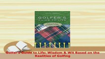 PDF  Golfers Guide to Life Wisdom  Wit Based on the Realities of Golfing Download Full Ebook