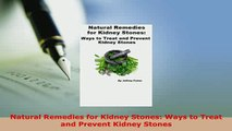 Download  Natural Remedies for Kidney Stones Ways to Treat and Prevent Kidney Stones Download Online