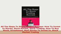 PDF  All The Steps To Stock Trading Success How To Invest In Stocks Stock Market Stock Trading Download Online
