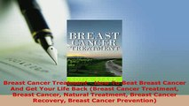 Download  Breast Cancer Treatment  How To Beat Breast Cancer And Get Your Life Back Breast Cancer PDF Book Free