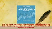 PDF  Etf an easy approach to exchange traded funds an introductory guide to etfs and their Read Full Ebook