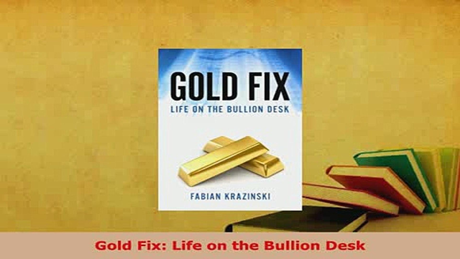 Pdf Gold Fix Life On The Bullion Desk